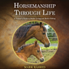 Mark Rashid - Horsemanship Through Life: A Trainer's Guide to Better Living and Better Riding (Unabridged) Grafik