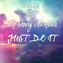 Just Do It (feat  Dj Shady Aftermath) - Single by Zickler