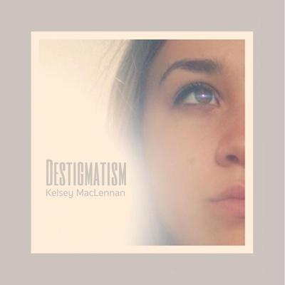 Destigmatism - EP - Kelsey MacLennan album