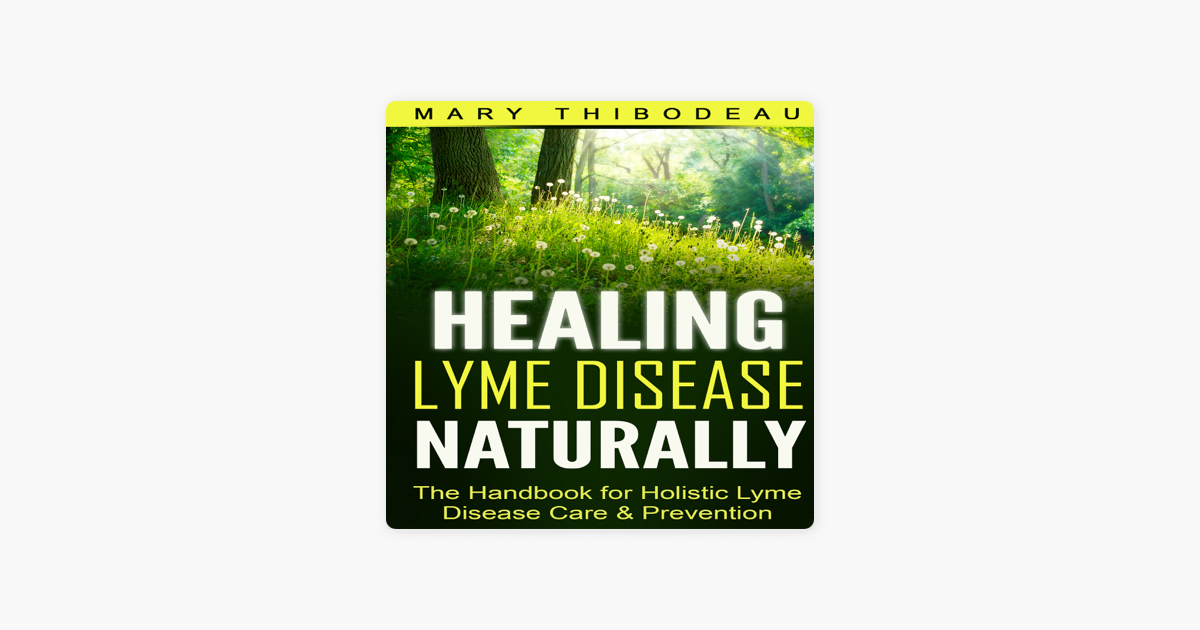 Healing Lyme Disease Naturally: The Handbook for Holistic Lyme Disease  Care and Prevention (Unabridged)