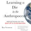 Roy Scranton - Learning to Die in the Anthropocene: Reflections on the End of a Civilization (Unabridged)  artwork