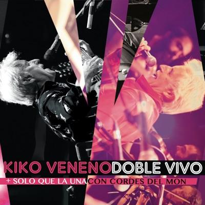 Doble Vivo (+ Solo Que la Una/Con Cordes del Mon) - Kiko Veneno