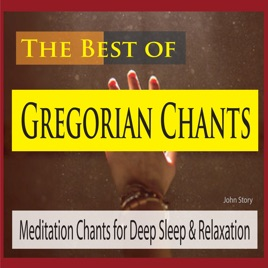 The Best of Gregorian Chants: Meditation Chants for Deep Sleep &  Relaxation by John Story