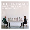 The Other End of Passing Time - Oh Jeremiah