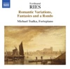 Ries: Romantic Variations, Fantasies and a Rondo - Michael Tsalka