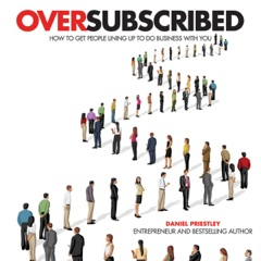Oversubscribed: How to Get People Lining Up to Do Business with You (Unabridged)