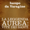 La leggenda aurea: Vite dei Santi - Iacopo da Varagine