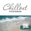 Chillout June 2016 - Top 10 June Relaxing Chill Out & Lounge Music
