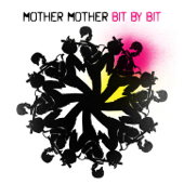 Bit By Bit - Mother Mother