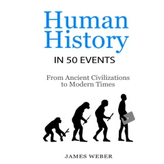 Human History in 50 Events: From Ancient Civilizations to Modern Times: History in 50 Events Series, Book 1 (Unabridged)