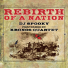 Rebirth of a Nation (Deluxe Edition) - Kronos Quartet & DJ Spooky