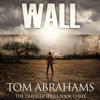 Tom Abrahams - Wall: A Post Apocalyptic/Dystopian Adventure: The Traveler, Book 3 (Unabridged)  artwork