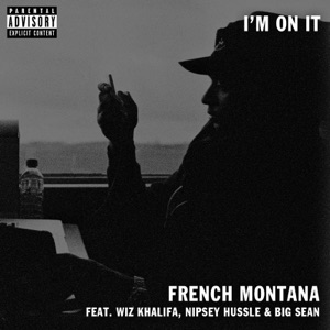 French Montana - I'm on It feat. Nipsey Hussle, Wiz Khalifa & Big Sean