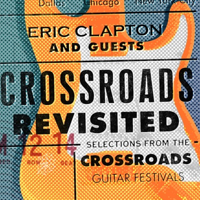 Crossroads Revisited Selections From the Crossroads Guitar Festivals (Live) [Remastered] - Eric Clapton