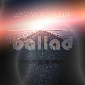 Ballad - Zamansız Geldi