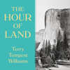 Terry Tempest Williams - The Hour of Land: A Personal Topography of America's National Parks (Unabridged)  artwork