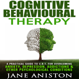 Cognitive Behavioural Therapy: A Practical Guide to CBT for Overcoming Anxiety, Depression, Addictions & Other Psychological Conditions (Unabridged) audiobook