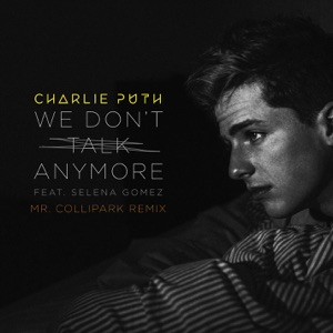 We Don't Talk Anymore (feat. Selena Gomez) [Mr. Collipark Remix] - Single Mp3 Download