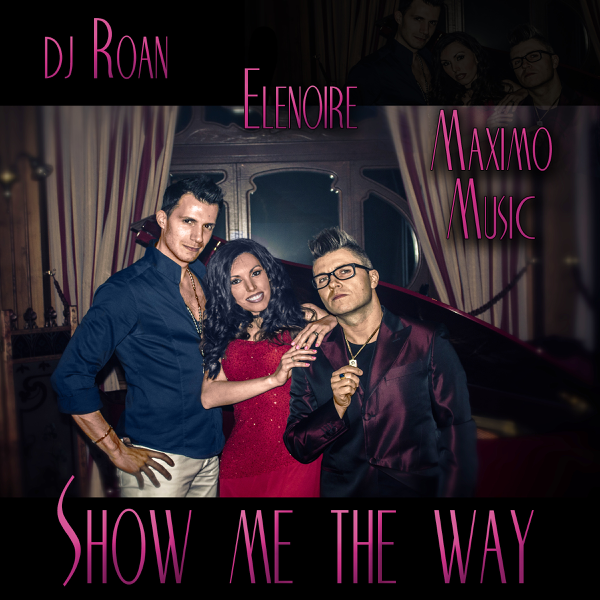 0854391908f2a Show me the way (with Elenoire) - Single by Maximo Music   Dj Roan ...