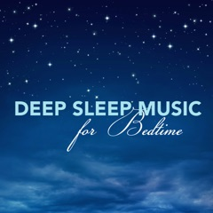 Deep Sleep Music for Bedtime: Meditation Music with Nature Sounds for Peaceful Mind