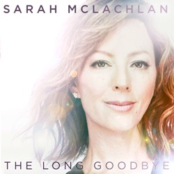 The Long Goodbye - Single - Sarah McLachlan Album Cover