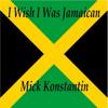 Mick Konstantin - I Wish I Was Jamaican artwork