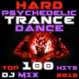 ‎Hard Psychedelic Trance Dance Top 100 Hits DJ Mix 2015 by Various Artists