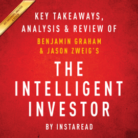 The Intelligent Investor: The Definitive Book on Value Investing, by Benjamin Graham and Jason Zweig: Key Takeaways, Analysis & Review (Unabridged) audiobook