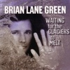 Waiting for the Glaciers to Melt - Brian Lane Green