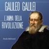 Galileo Galilei: L'anima della rivoluzione - Paolo Beltrami