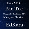 Me Too (Originally Performed by MeghanTrainor) [Karaoke No Guide Melody Version] - Single - EdKara