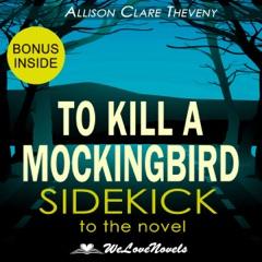 To Kill a Mockingbird: A Sidekick to the Harper Lee Novel (Unabridged)