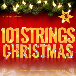 101 Strings Christmas - 30 Greatest Orchestral Holiday Favorites by 101  Strings Orchestra