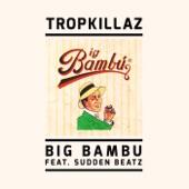 Tropkillaz - Big Bambu feat. Sudden Beatz