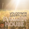 Summer House - Single - Volodymyr Gavrylyuk
