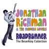 Roadrunner: The Beserkley Collection - Jonathan Richman And The Modern Lovers