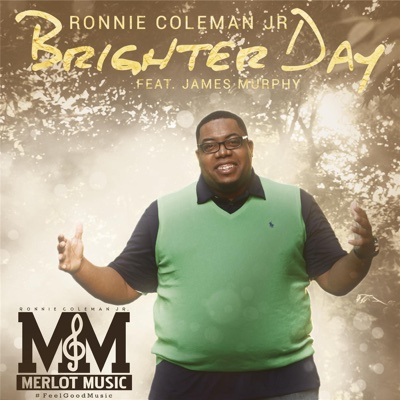 Brighter Day (feat. James Murphy) - Single - Ronnie Coleman Jr. album