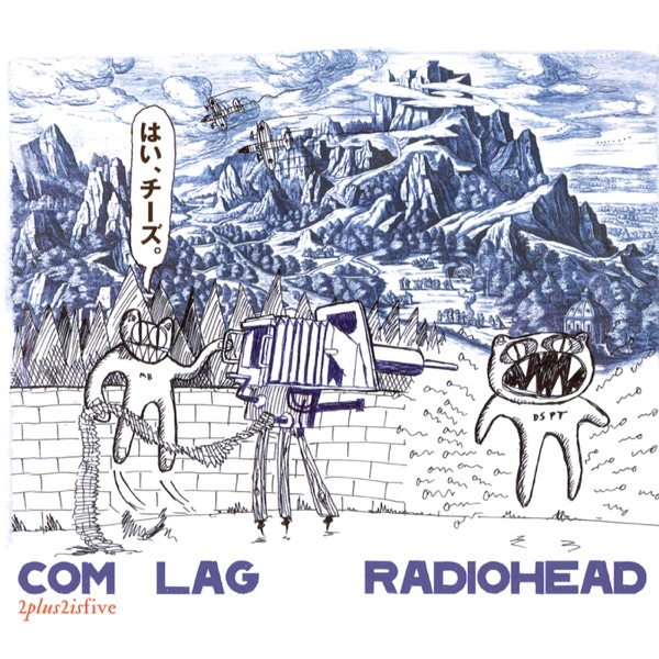 Radiohead - Com Lag: 2+2=5 - EP album wiki, reviews