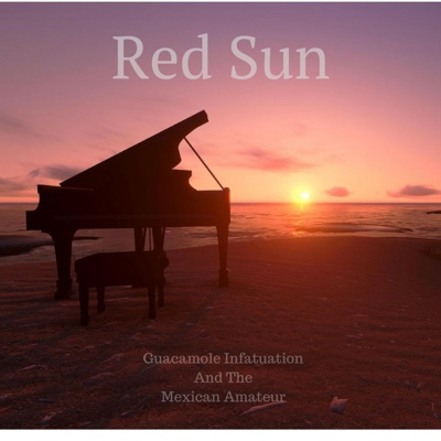 Red Sun - Guacamole Infatuation and the Mexican Amateur album