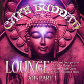 Café Buddah Lounge 2015, Pt. 1 (Flavoured Lounge and Chill out Player from Sarnath, Bodh-Gaya to Kushinagara & Ibiza)
