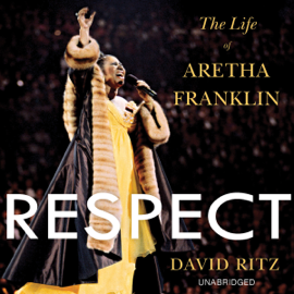 Respect: The Life of Aretha Franklin (Unabridged) audiobook