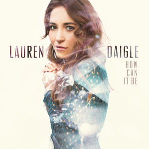 How Can It Be  Lauren Daigle Lauren Daigle album songs, reviews, credits