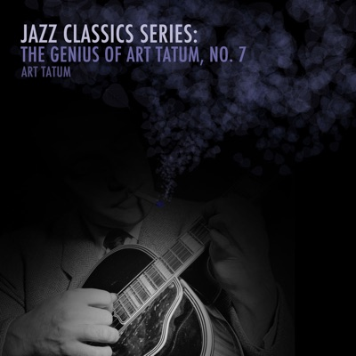 Jazz Classics Series: The Genius of Art Tatum, No. 7 - Art Tatum