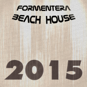 Formentera Beach House 2015 (108 Songs Hits Essential Extended DJ Urban Dance Top of the Clubs in da House Anthems Dangerous Mix Ibiza) - Various Artists - Various Artists