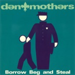 Den Mothers - Borrow Beg and Steal