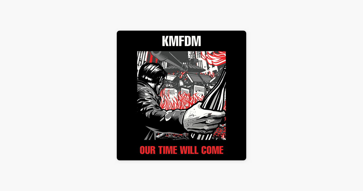 Our Time Will Come By Kmfdm On Apple Music