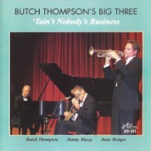 Butch Thompson's Big Three - 'Tain't Nobody's Business (feat. Jimmy Mazzy & Duke Heitger)