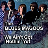 The Blues Magoos - We Ain't Got Nothin' Yet (Single Version)