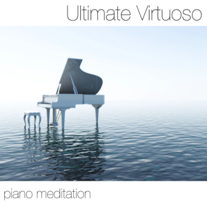 Piano Classics Player - Ultimate Virtuoso Piano Meditation: Relaxation and Yoga Classics for Your Heart