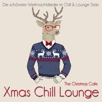 The Christmas Cafe - Xmas Chill Lounge (Die schönsten Weihnachtslieder im Chill & Lounge Style) artwork